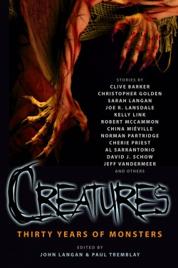 Creatures: Thirty Years of Monsters edited by John Langan & Paul Tremblay