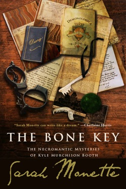 The Bone Key: The Necromantic Mysteries of Kyle Murchison Booth by Sarah Monette