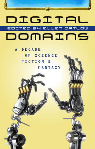Digital Domains: A Decade of Science Fiction and Fantasy edited by Ellen Datlow