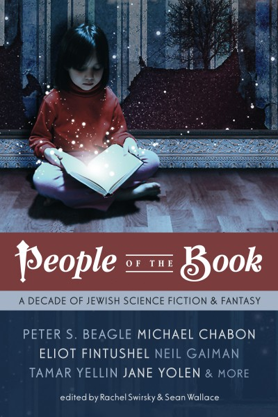 People of the Book: A Decade of Jewish Science Fiction & Fantasy edited by Rachel Swirsky & Sean Wallace (E-book)