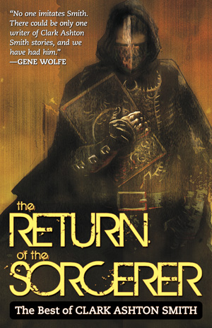 The Return of the Sorcerer: The Best of Clark Ashton Smith by Clark Ashton Smith
