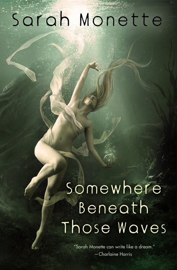 Somewhere Beneath Those Waves by Sarah Monette