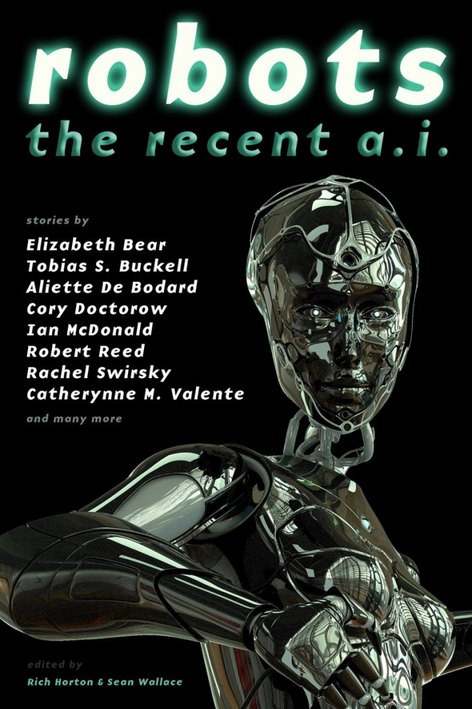 Robots: The Recent A.I. edited by Rich Horton & Sean Wallace