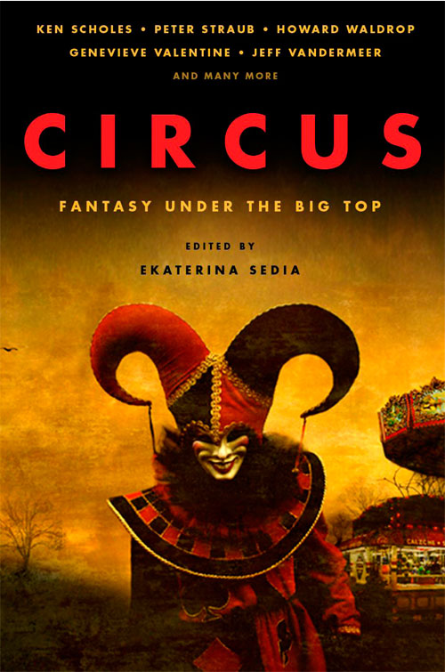 Circus: Fantasy Under the Big Top edited by Ekaterina Sedia