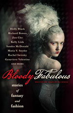 Bloody Fabulous: Stories of Fantasy and Fashion edited by Ekaterina Sedia (E-book)