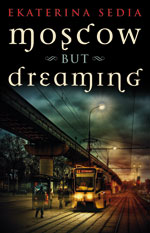 Moscow But Dreaming by Ekaterina Sedia (Ebook)