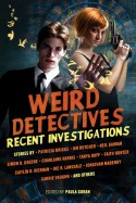 Weird Detectives: Recent Investigations edited by Paula Guran (E-book)