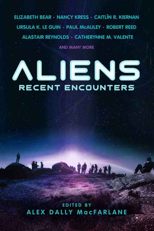 Aliens: Recent Encounters, edited by Alex Dally MacFarlane