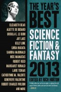 The Year's Best Science Fiction and Fantasy: 2013 edited by Rich Horton