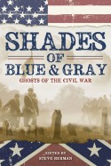 Shades of Blue & Gray: Ghosts of the CIvil War edited by Steve Berman