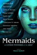 Mermaids and Other Mysteries of the Deep edited by Paula Guran