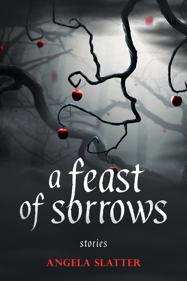 A Feast of Sorrows: Stories by Angela Slatter