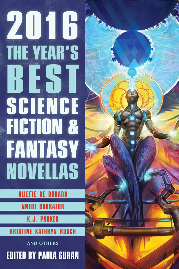 The Year's Best Science & Fantasy Novellas:  2016, edited by Paula Guran