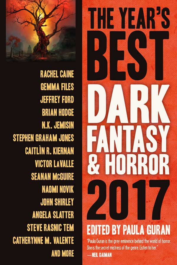 The Year's Best Dark Fantasy & Horror: 2017 edited by Paula Guran